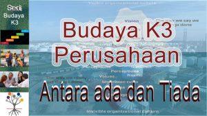 Read more about the article Budaya K3 Perusahaan Antara Ada Dan Tiada